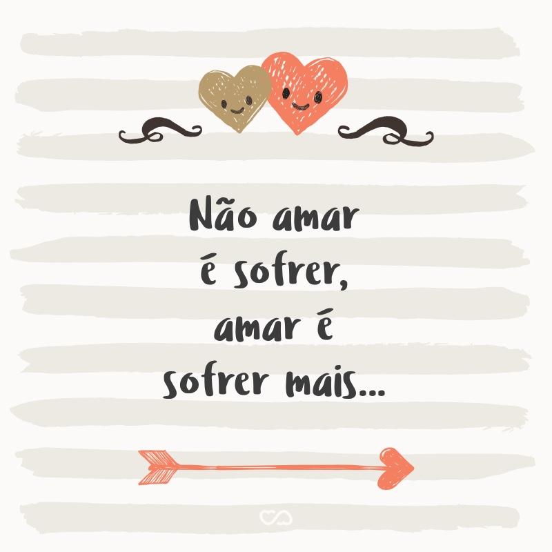 Não Amar é Sofrer Amar é Sofrer Mais