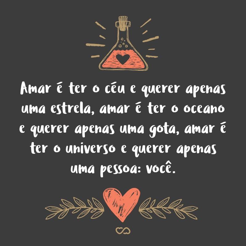 Amar é Ter O Céu E Querer Apenas Uma Estrela Amar é Ter O Oceano E