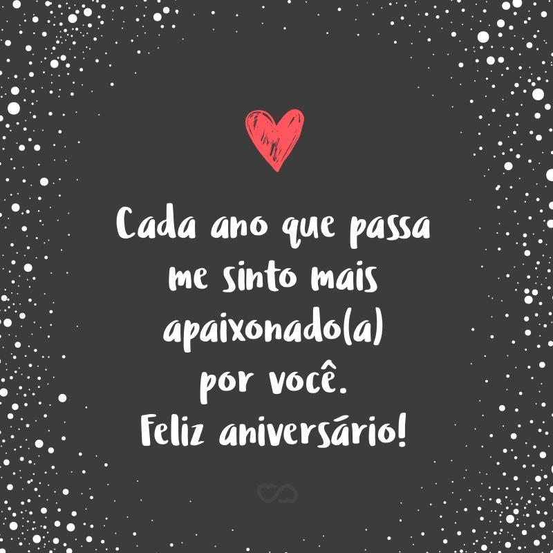 Frase de Amor - Cada ano que passa me sinto mais apaixonado(a) por você. Feliz aniversário!