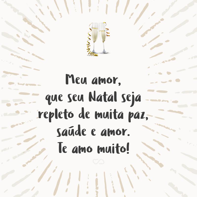 Frase de Amor - Meu amor, que seu Natal seja repleto de muita paz, saúde e amor. Te amo muito!
