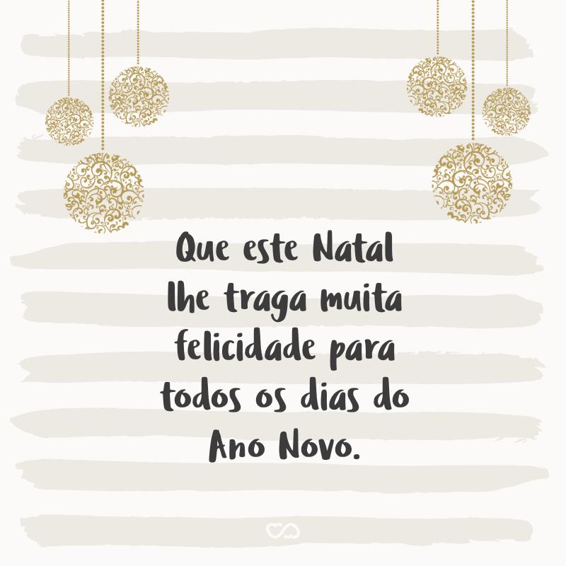 Frase de Amor - Que este Natal lhe traga muita felicidade para todos os dias do Ano Novo.