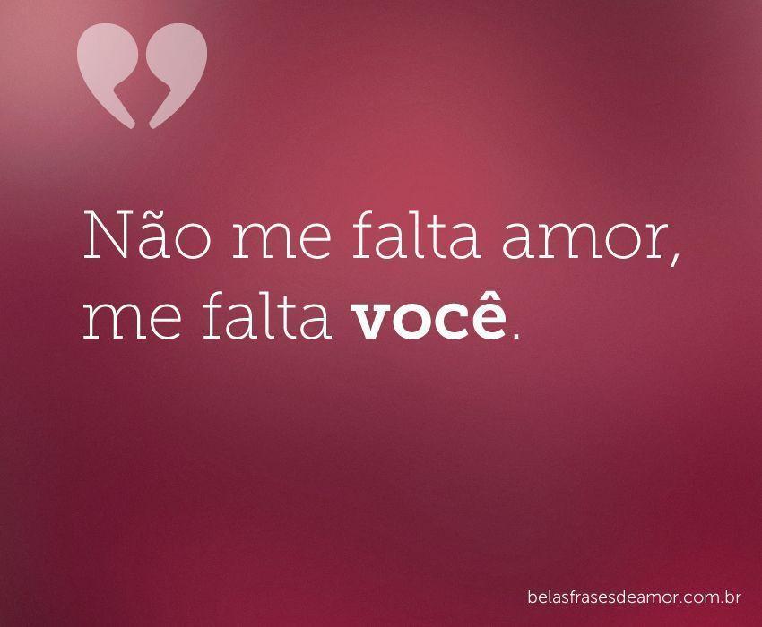 """Frases De Amor Não Correspondido Indiretas: """"Não Me Falta Amor, Me Falta"""