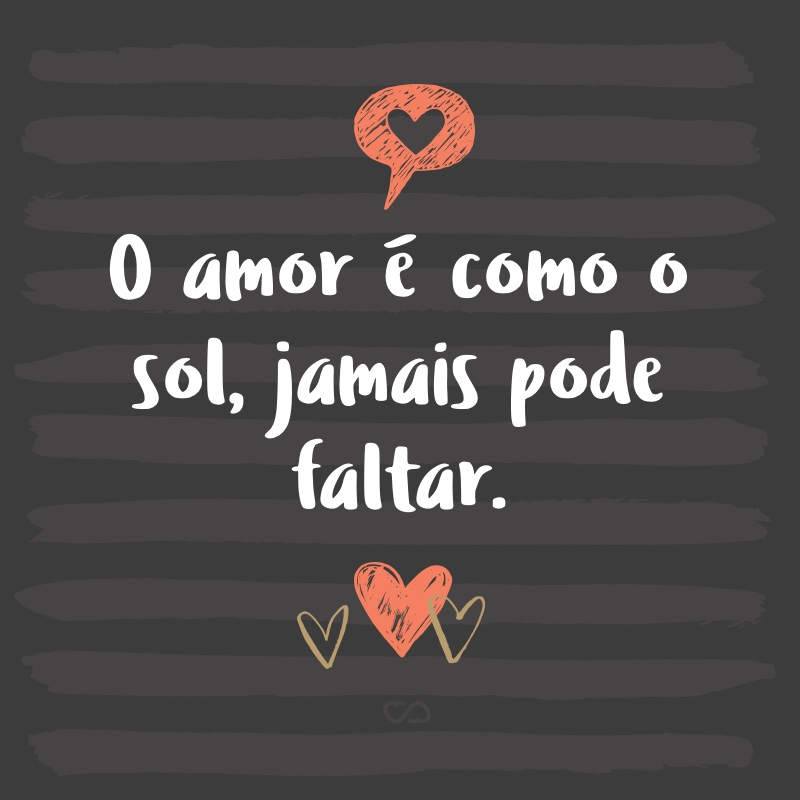 O Amor é Como O Sol Jamais Pode Faltar