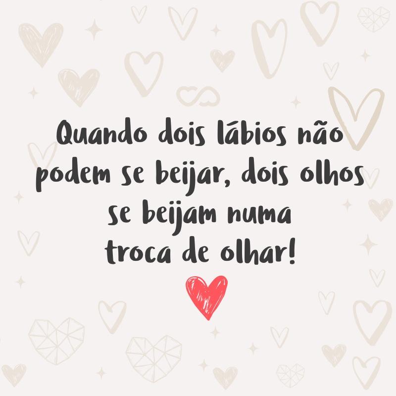 Frase de Amor - Quando dois lábios não podem se beijar, dois olhos se beijam numa troca de olhar!