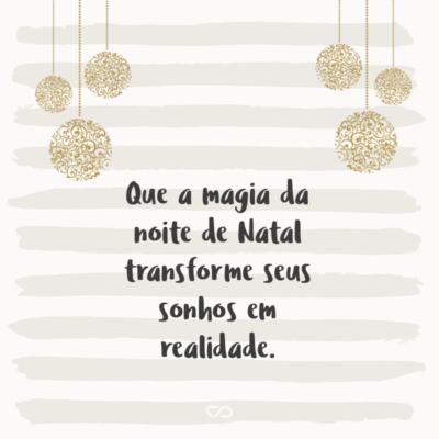 Frase de Amor - Que a magia da noite de Natal transforme seus sonhos em realidade.