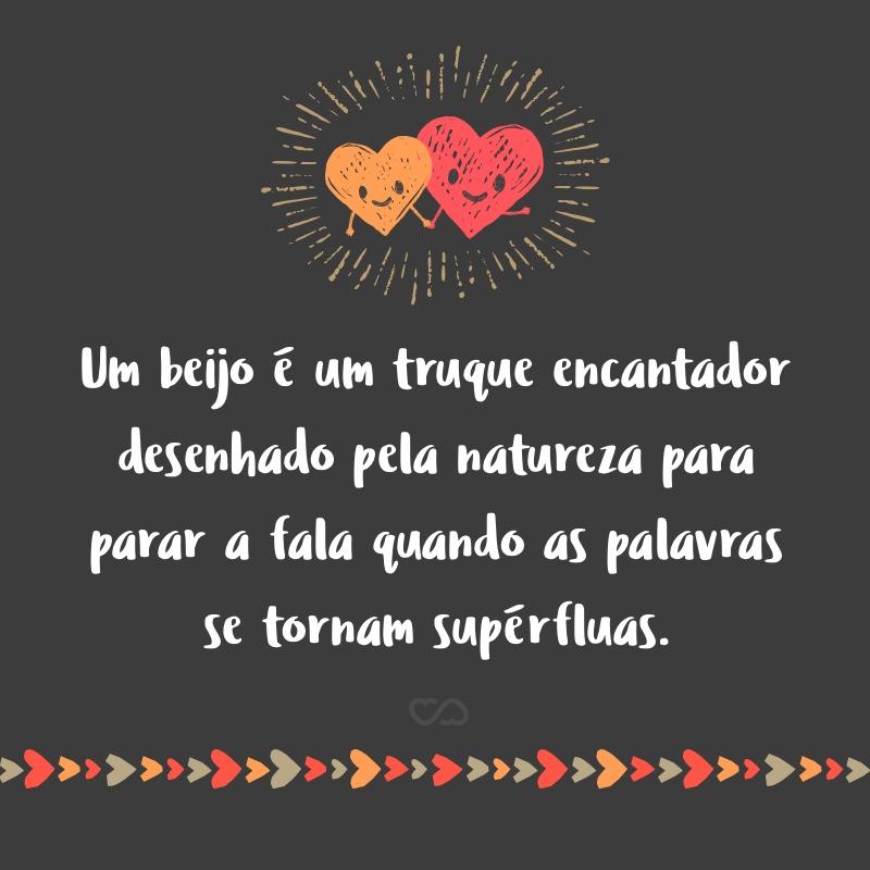Frase de Amor - Um beijo é um truque encantador desenhado pela natureza para parar a fala quando as palavras se tornam supérfluas.