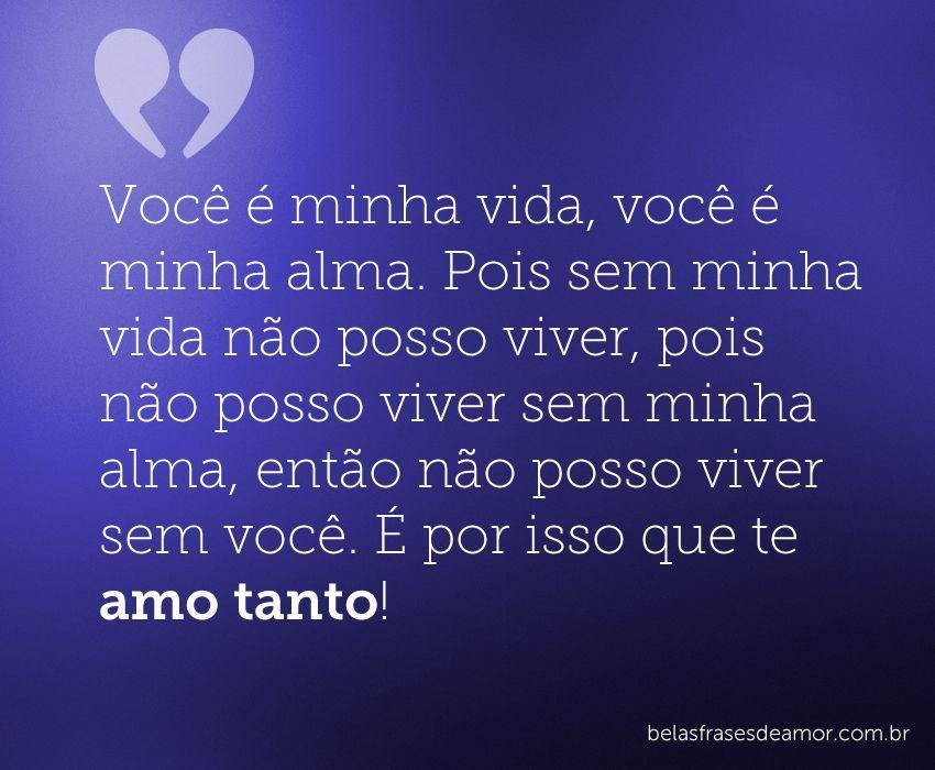 """Viver Por Amor Frases: """"Você é Minha Vida, Você é Minha Alma. Pois Sem Minha Vida"""
