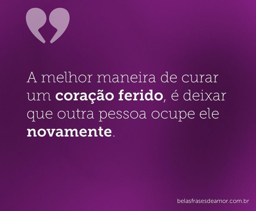 """Frases De Amor Não Correspondido Indiretas: """"A Melhor Maneira De Curar Um Coração Ferido, é Deixar Que"""