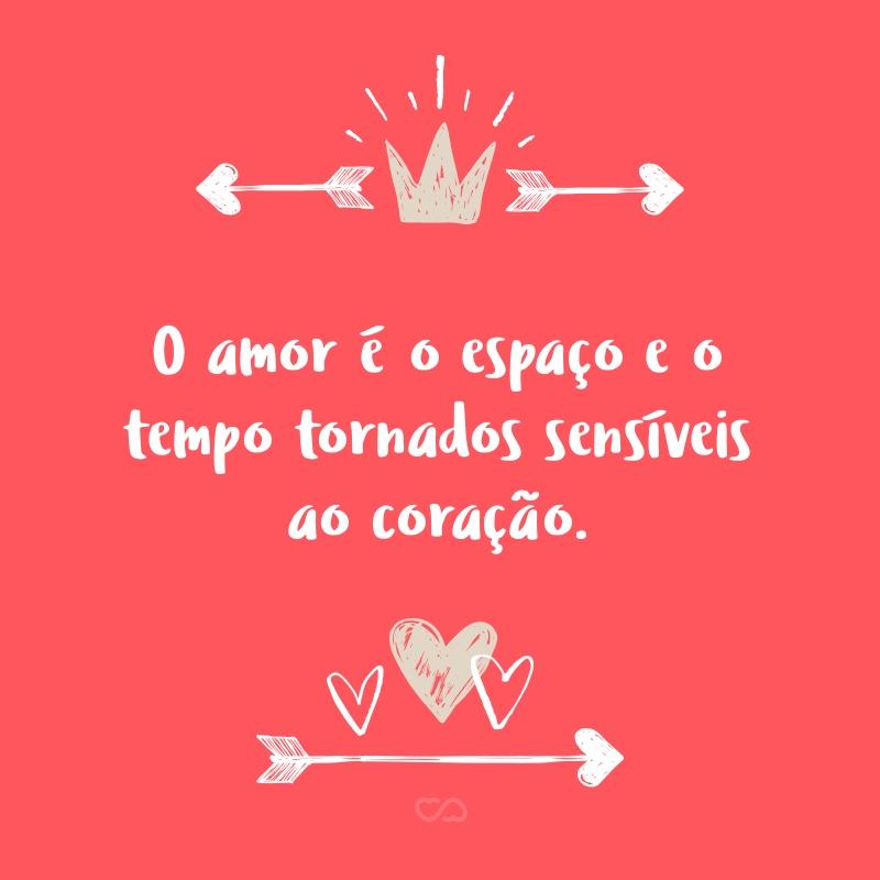 O Amor é O Espaço E O Tempo Tornados Sensíveis Ao Coração