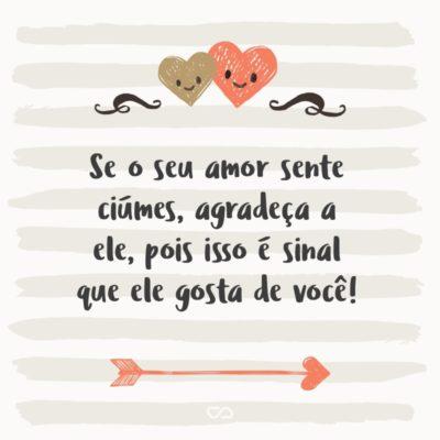 Frase de Amor - Se o seu amor sente ciúmes, agradeça a ele, pois isso é sinal que ele gosta de você!
