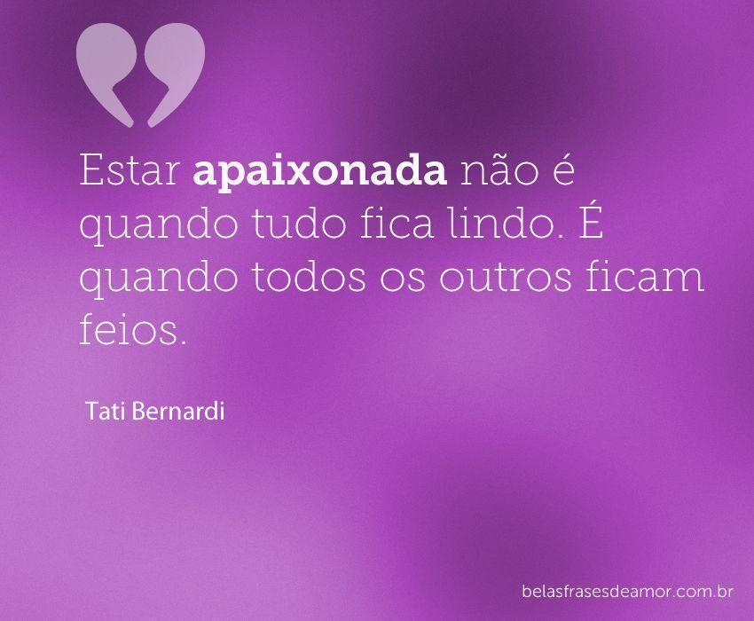 Frases Apaixonadas: Frases De Tati Bernardi