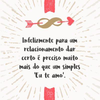 Frase de Amor - Infelizmente para um relacionamento dar certo é preciso muito mais do que um simples 'Eu te amo'.