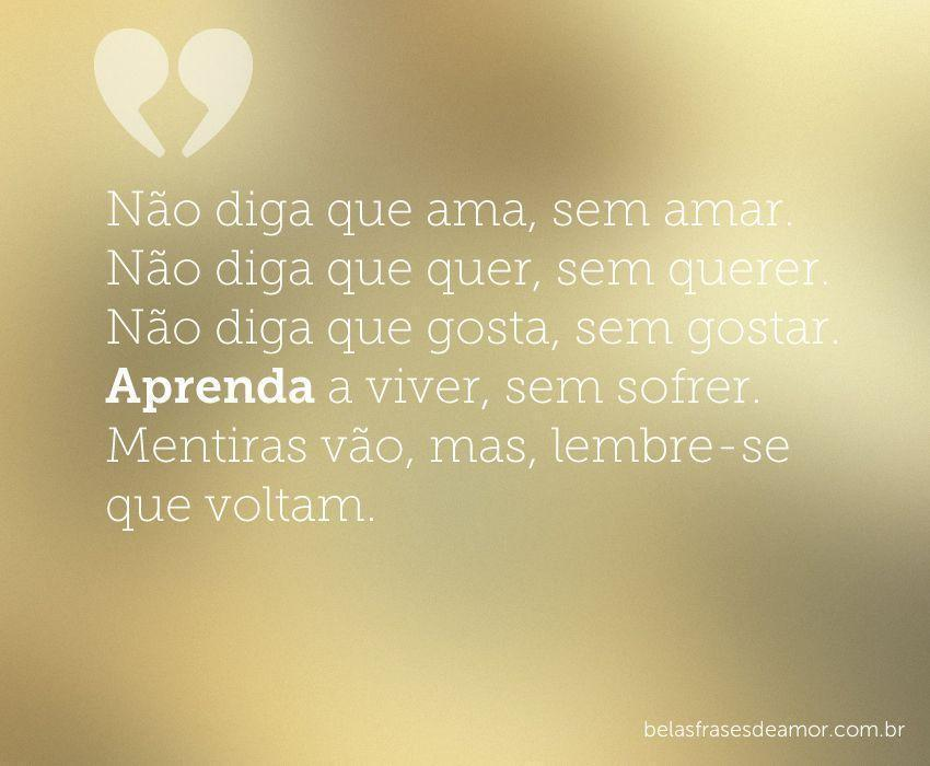"""Frases De Amor Não Correspondido Indiretas: """"Não Diga Que Ama, Sem Amar. Não Diga Que Quer, Sem Querer"""