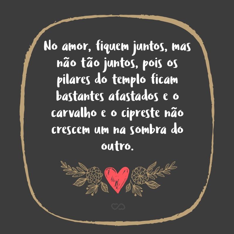 No Amor Fiquem Juntos Mas Nao Tao Juntos Pois Os Pilares Do