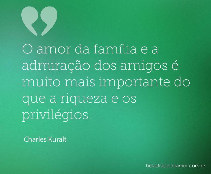 """Frases De Admiração: """"O Amor Da Família E A Admiração Dos Amigos é Muito Mais"""