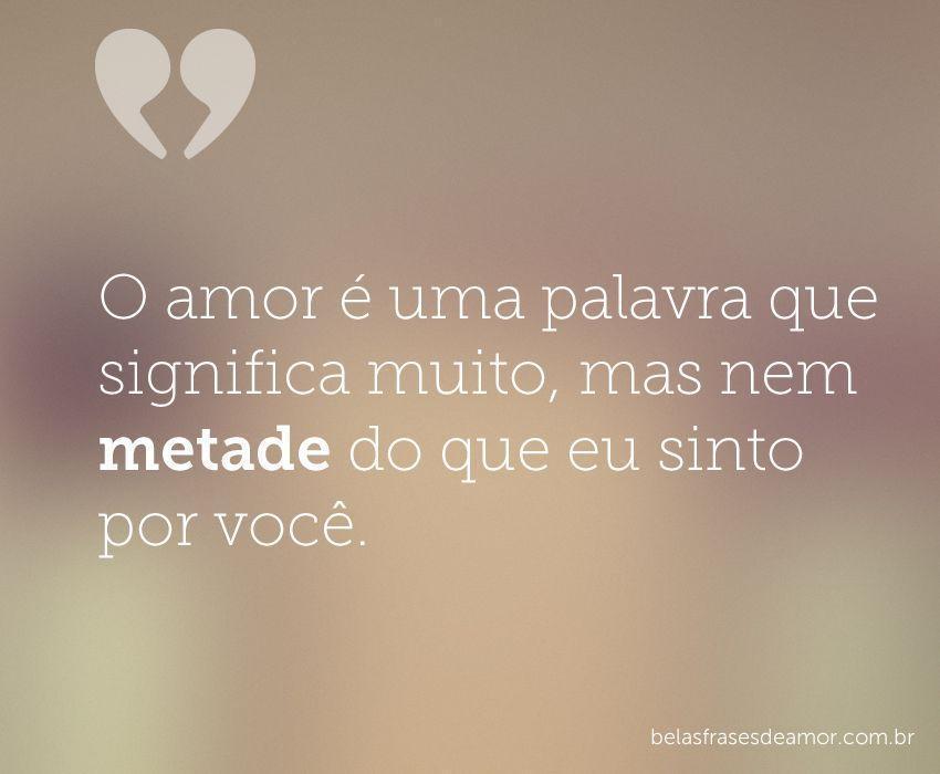 """""""O Amor é Uma Palavra Que Significa Muito, Mas Nem Metade"""