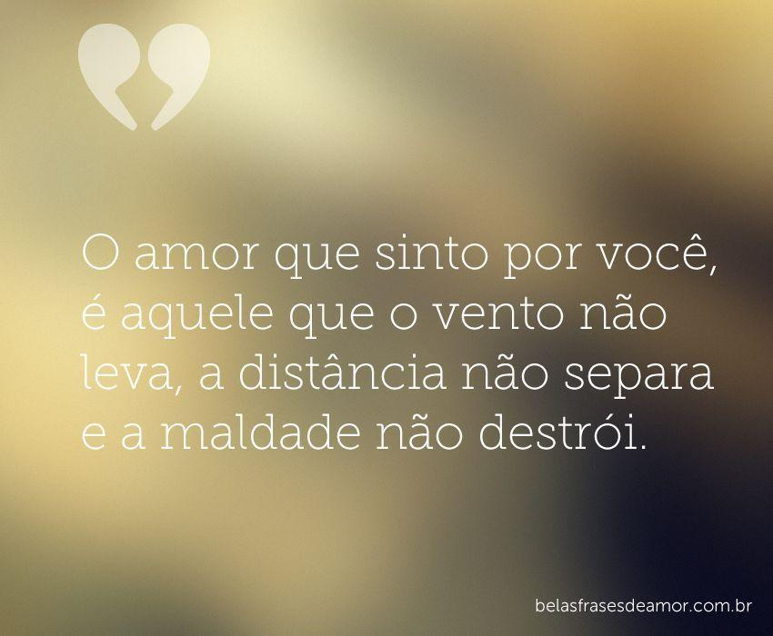 """Amor Verdadeiro é Aquele Que O Vento Nunca Leva E A: """"O Amor Que Sinto Por Você, é Aquele Que O Vento Não Leva"""