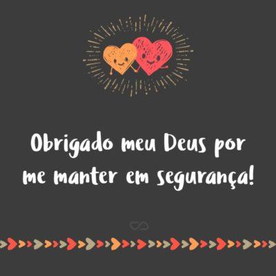 Frase de Amor - Obrigado meu Deus por me manter em segurança!
