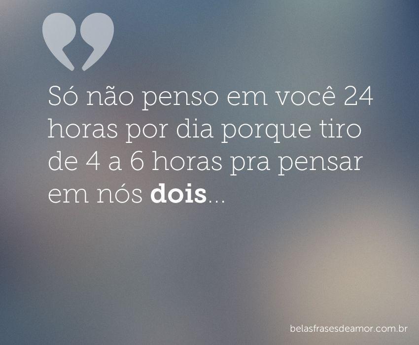 """Frases De Amor EngraÇadas: """"Só Não Penso Em Você 24 Horas Por Dia Porque Tiro De 4 A"""