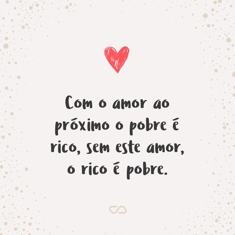 Com O Amor Ao Proximo O Pobre E Rico Sem Este Amor O Rico E Pobre