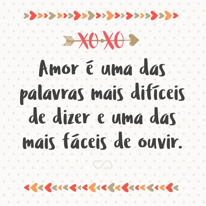 Frase de Amor - Amor é uma das palavras mais difíceis de dizer e uma das mais fáceis de ouvir.