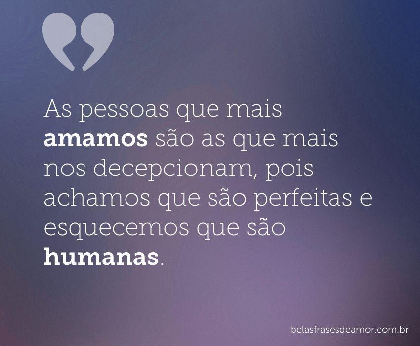 """""""As Pessoas Que Mais Amamos São As Que Mais Nos"""