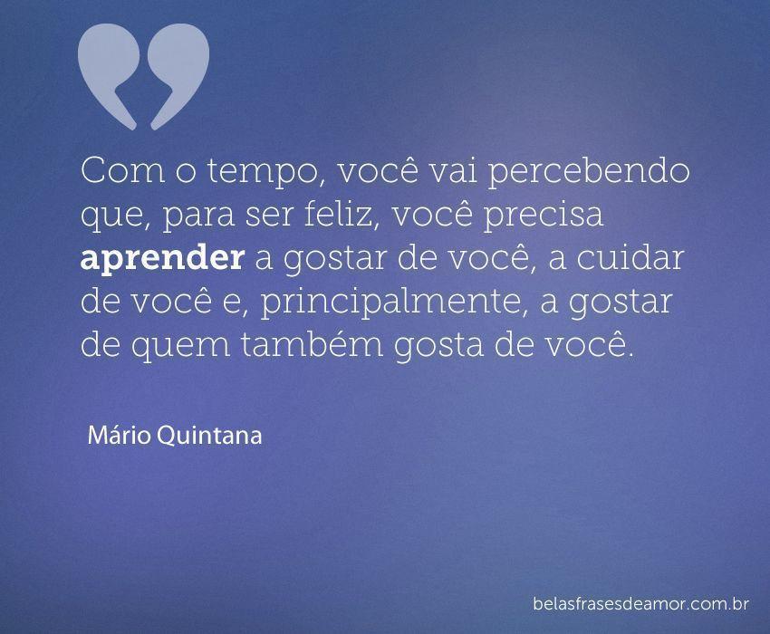 """Boa Noite Mario Quintana: """"Com O Tempo, Você Vai Percebendo Que, Para Ser Feliz"""