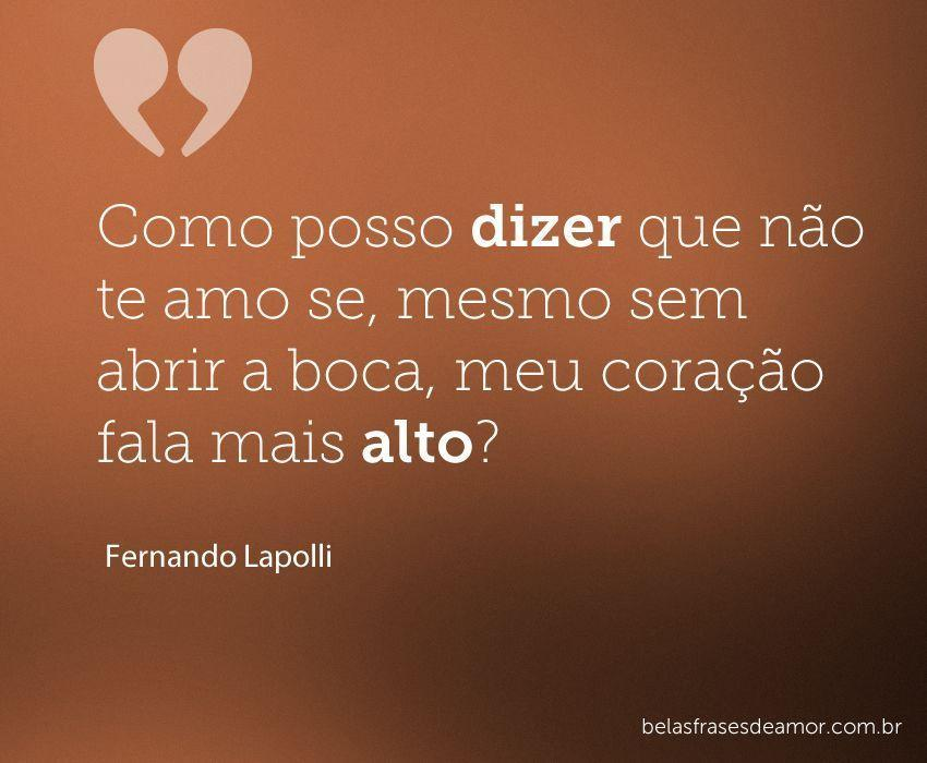"""Nao Sei Mais Como Nao Te Amar: """"Como Posso Dizer Que Não Te Amo Se, Mesmo Sem Abrir A"""