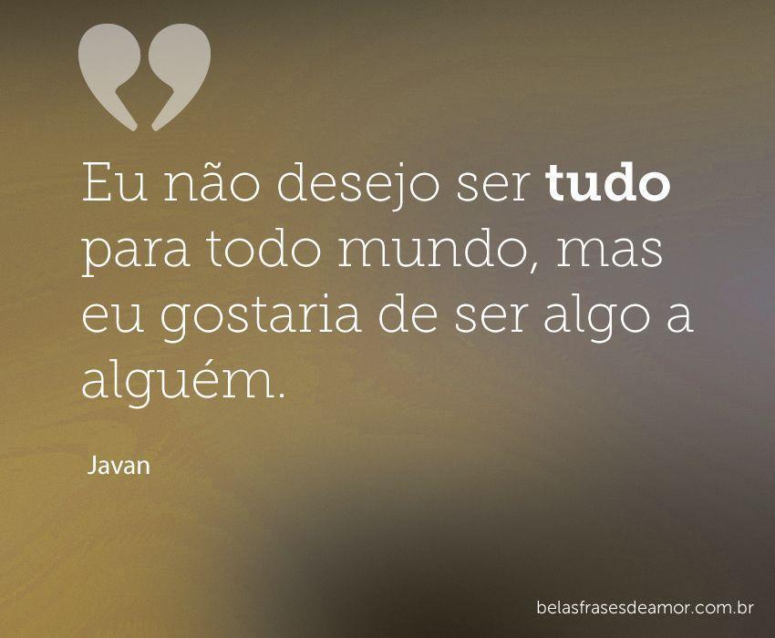"""Frases De Amor Não Correspondido Indiretas: """"Eu Não Desejo Ser Tudo Para Todo Mundo, Mas Eu Gostaria"""