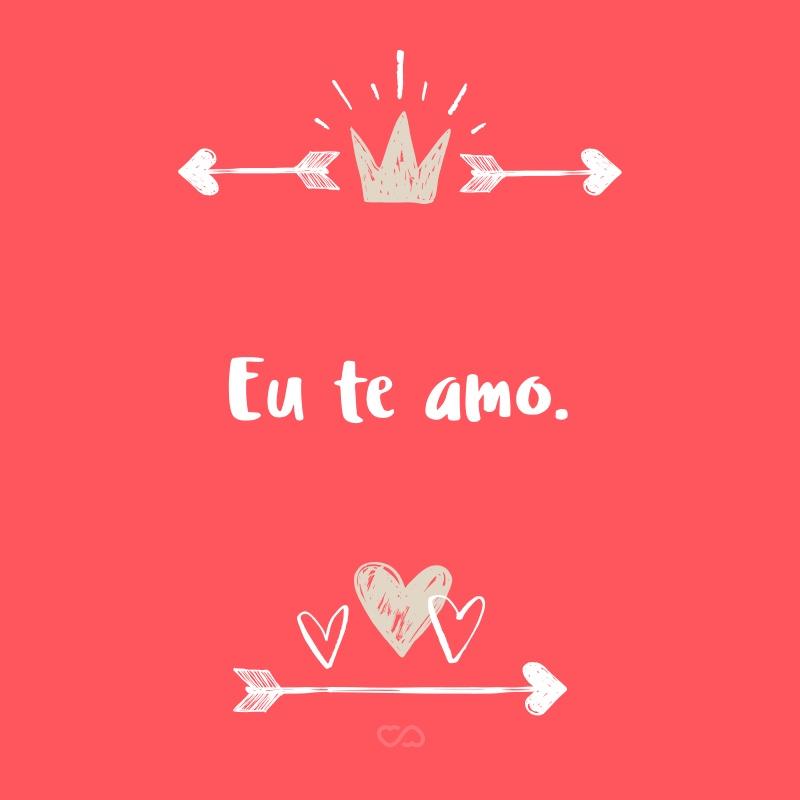 Frase de Amor - Eu te amo.