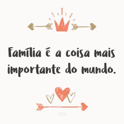 Frase de Amor - Família é a coisa mais importante do mundo.