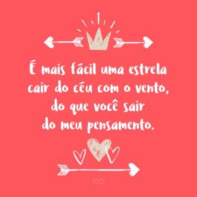 Frase de Amor - É mais fácil uma estrela cair do céu com o vento, do que você sair do meu pensamento.