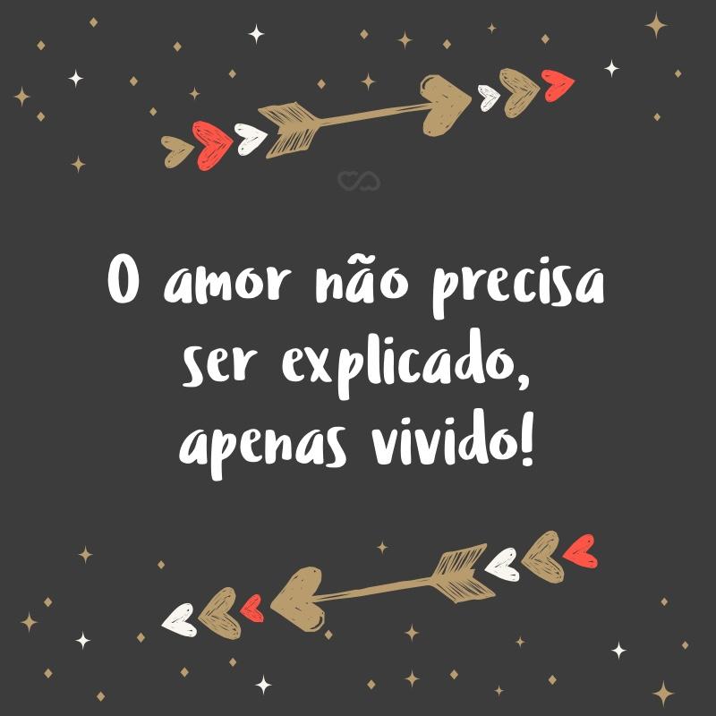 Frase de Amor - O amor não precisa ser explicado, apenas vivido!
