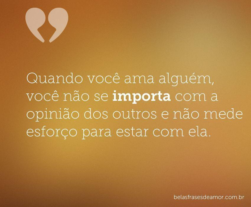 """""""Quando Você Ama Alguém, Você Não Se Importa Com A Opinião"""