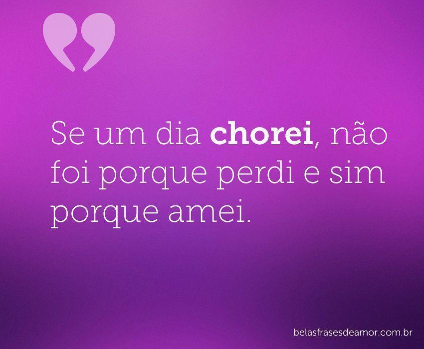 """Frases De Amor Não Correspondido Indiretas: """"Se Um Dia Chorei, Não Foi Porque Perdi E Sim Porque"""