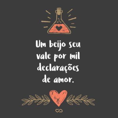Frase de Amor - Um beijo seu vale por mil declarações de amor.