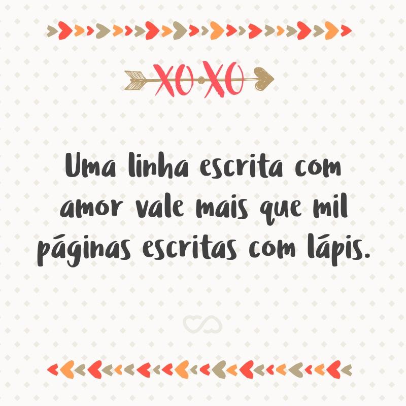Frase de Amor - Uma linha escrita com amor vale mais que mil páginas escritas com lápis.