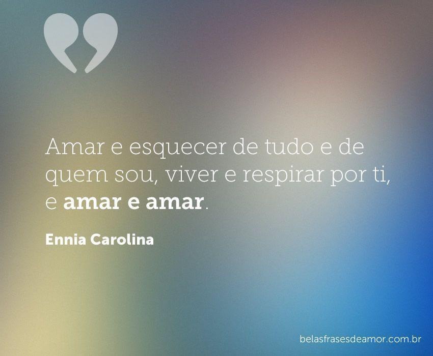 """Viver Por Amor Frases: """"Amar E Esquecer De Tudo E De Quem Sou, Viver E Respirar"""