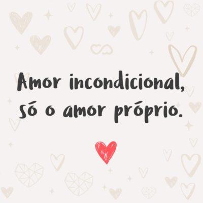 Frase de Amor - Amor incondicional, só o amor próprio.