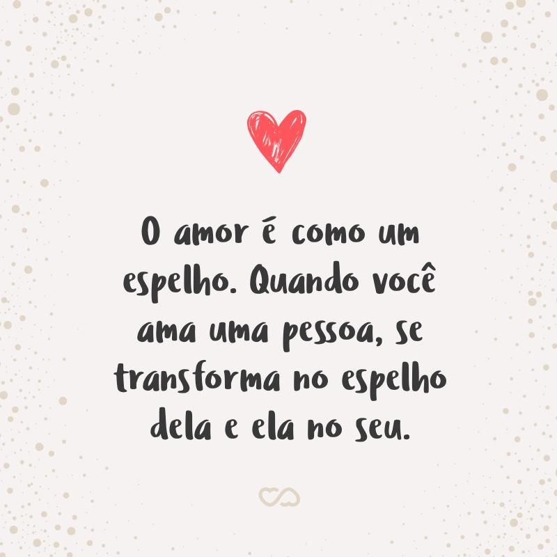 O Amor é Como Um Espelho Quando Você Ama Uma Pessoa Se