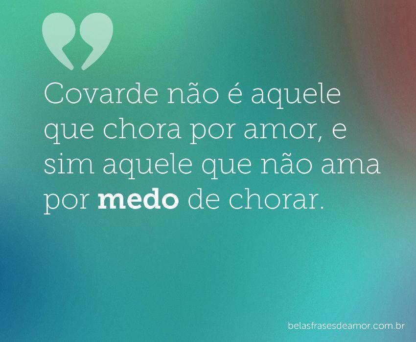"""Frases De Amor Não Correspondido Indiretas: """"Covarde Não é Aquele Que Chora Por Amor, E Sim Aquele Que"""