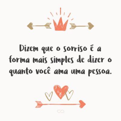Frase de Amor - Dizem que o sorriso é a forma mais simples de dizer o quanto você ama uma pessoa.