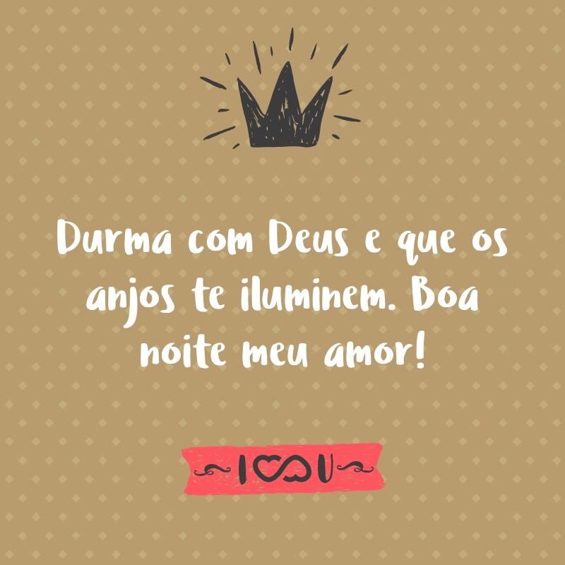 Frase de Amor - Durma com Deus e que os anjos te iluminem. Boa noite meu amor!