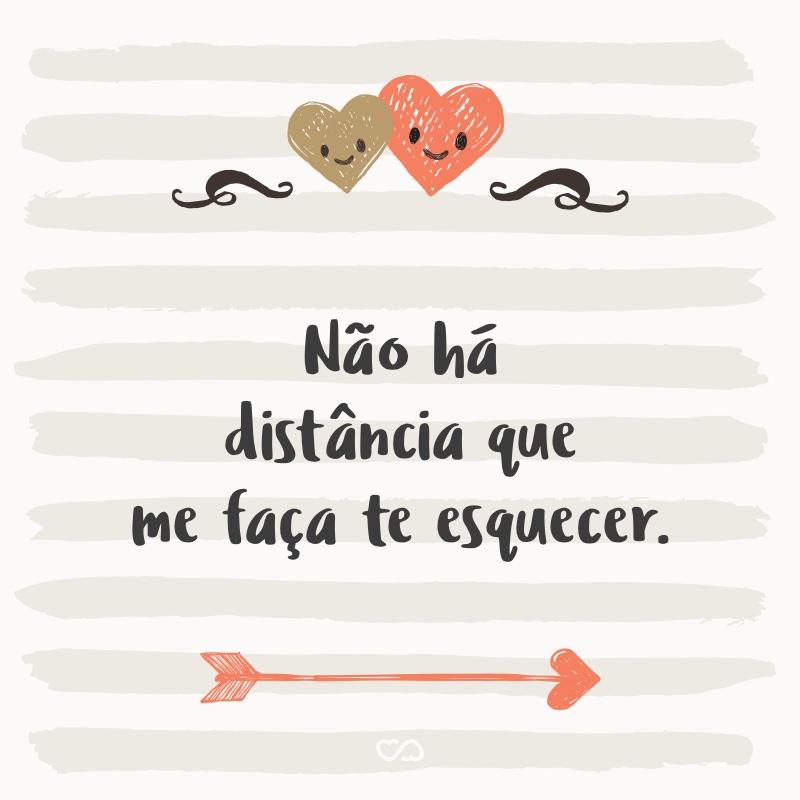 Frase de Amor - Não há distância que me faça te esquecer.