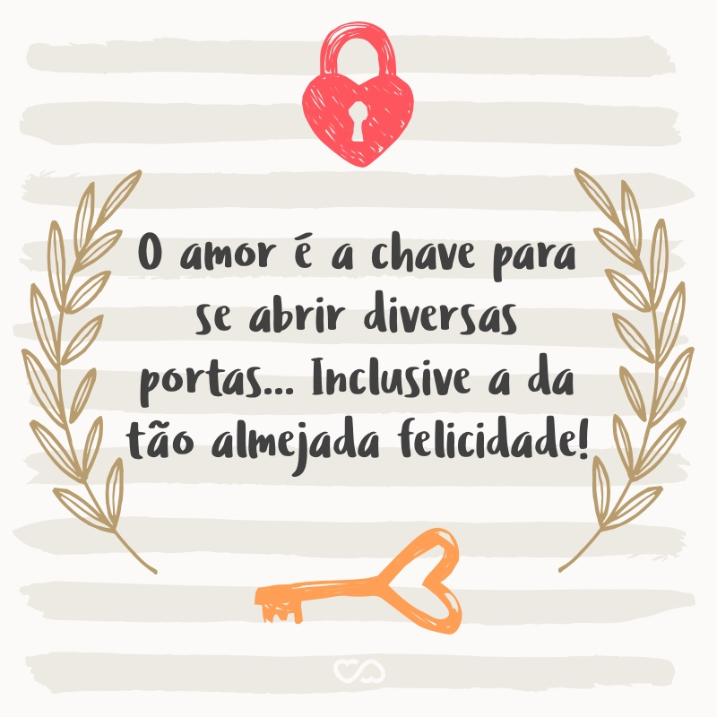 O Amor é A Chave Para Se Abrir Diversas Portas Inclusive