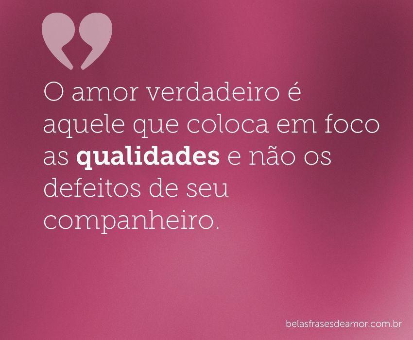"""Frases De Reflexão Declaração De Amor: """"O Amor Verdadeiro é Aquele Que Coloca Em Foco As"""