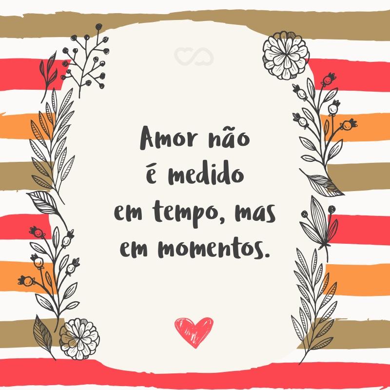 Frase de Amor - Amor não é medido em tempo, mas em momentos.