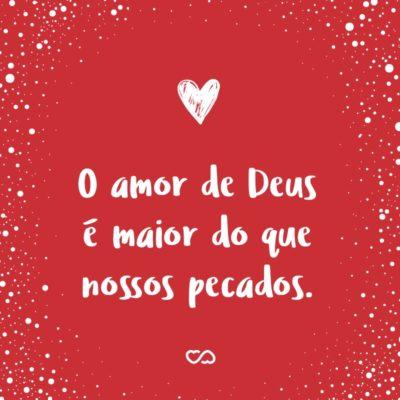 Frase de Amor - O amor de Deus é maior do que nossos pecados.