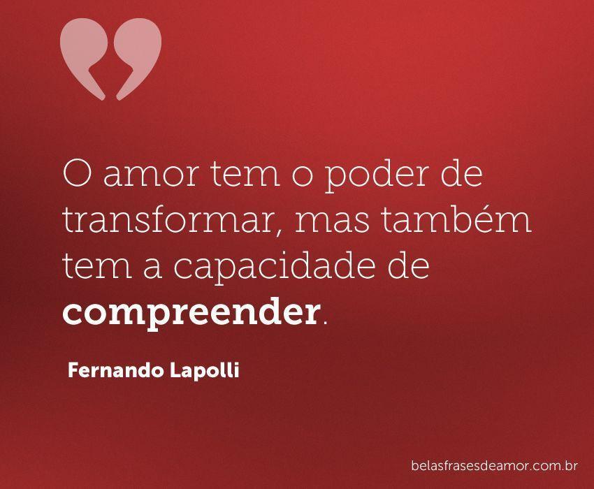 """""""O Amor Tem O Poder De Transformar, Mas Também Tem A"""