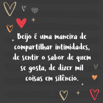 Frase de Amor - Beijo é uma maneira de compartilhar intimidades, de sentir o sabor de quem se gosta, de dizer mil coisas em silêncio.